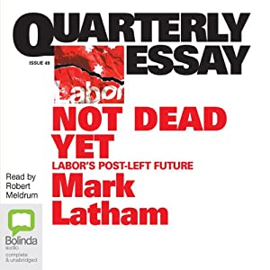 Quarterly Essay 49: Not Dead Yet | [Mark Latham]