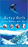 Gutsy Girls: Young Women Who Dare