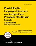 Praxis II English Language, Literature, and Composition: Pedagogy (0043) Exam Secrets Study Guide: Praxis II Test Review for the Praxis II: Subject Assessments