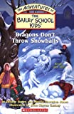 The Bailey School Kids #51: Dragons Dont Throw Snowballs