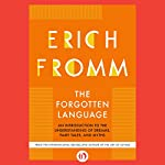 The Forgotten Language: An Introduction to the Understanding of Dreams, Fairy Tales, and Myths | Erich Fromm