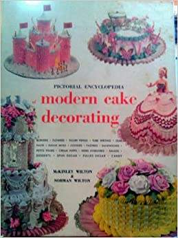 Pictorial Encyclopedia of Modern Cake Decorating: McKinley ...