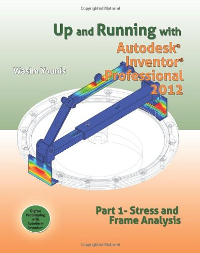 Up and Running with Autodesk Inventor Professional 2012: Part 1 Stress and Frame Analysis