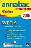 Annales Annabac 2015 SVT Tle S spécifique & spécialité: sujets et corrigés du bac - Terminale S
