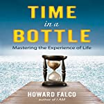 Time in a Bottle: Mastering the Experience of Life | Howard Falco
