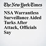 NSA Warrantless Surveillance Aided Turks After Attack, Officials Say   Charlie Savage