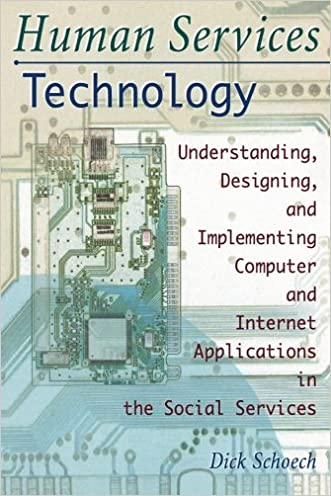 Human Services Technology: Understanding, Designing, and Implementing Computer and Internet Applications in the Social Services (Haworth Social Administration)