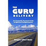 The Guru Delivery- An Unusually Practical Guide to Spiritual Enlightenment ~ Douglas Boter