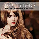 Big City Bar 7 - 40 Jazz Soul & Bossa Flavoured Late Night Classics