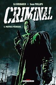 Criminal, Tome 5 : Pauvres p�cheurs par Ed Brubaker