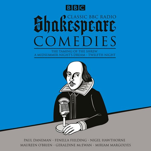 Classic BBC Radio Shakespeare: Comedies: The Taming of the Shrew; A Midsummer Night's Dream; Twelfth Night (Classic Radio Comedy compare prices)