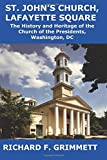 img - for St. John's Church, Lafayette Square: The History and Heritage of the Church of the Presidents, Washington, DC book / textbook / text book