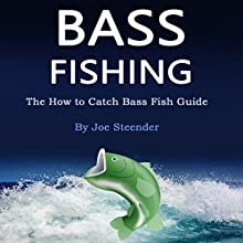 Bass Fishing: The How to Catch Bass Fish Guide Audiobook by Joe Steender Narrated by Dave Wright
