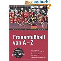 Frauenfußball von A - Z. Das Lexikon für den deutschen Frauenfußball. Spielerinnen, Vereine und Rekorde. Viele...