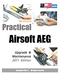 Practical Airsoft Aeg Upgrade Maintenance 2011 Edition by CreateSpace Independent Publishing Platform