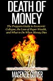 Death of Money: The Preppers Guide to Economic Collapse, the Loss of Paper Wealth, and What to Do When Money Dies (Survival Family Basics - Preppers Survival Handbook Series)