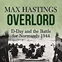 Overlord: D-Day and the Battle for Normandy 1944 (       UNABRIDGED) by Max Hastings Narrated by Barnaby Edwards
