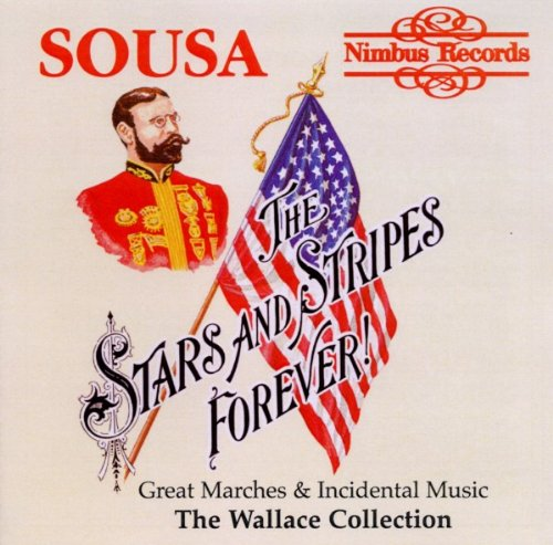 Sousa Great Marches and Incidental Music The Wallace Collection by Wallace Collection, The....., John Philip Sousa and John Wallace