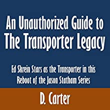 An Unauthorized Guide to The Transporter Legacy: Ed Skrein Stars as the Transporter in this Reboot of the Jason Statham Series (       UNABRIDGED) by D. Carter Narrated by Mark Barnard