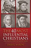 img - for By Daryl Aaron The 40 Most Influential Christians . . . Who Shaped What We Believe Today [Paperback] book / textbook / text book