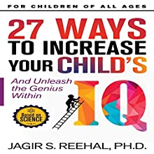 27 Ways to Increase Your Child's IQ: And Unleash the Genius Within Audiobook by Jagir S Reehal Narrated by Uriah Young