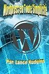 Wordpress en Toute Simplicit�: Votre...