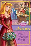 Disney Princess: Aurora: The Perfect Party (Disney Princess Early Chapter Books)