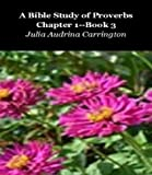 A Bible Study of Proverbs Chapter 1--Book 3