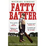 Fatty Batter: How cricket saved my life (then ruined it)by Michael Simkins