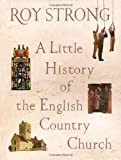 A Little History of the English Country Church (0224075225) by Strong, Roy