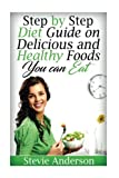 Step by Step Diet Guide on Delicious and Healthy Foods You can Eat (Diabetes, Diet Guide, Delicious and Healthy Food, Cook Low Fat Food, Important Facts about Diabetes, Complex breakfast menus)