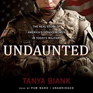 Undaunted: The Real Story of America's Servicewomen in Today's Military | [Tanya Biank]