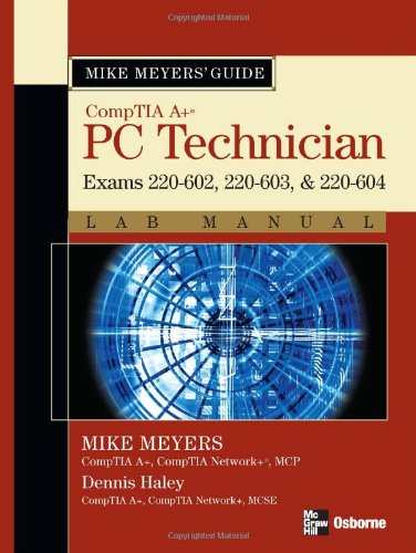 Mike Meyers' A+ Guide: PC Technician Lab Manual (Exams 220-602, 220-603, & 220-604)