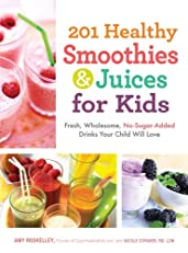 201 Healthy Smoothies and Juices for Kids: Fresh, Wholesome, No-Sugar-Added Drinks Your Child Will Love