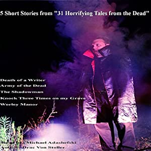5 Short Stories from '31 Horrifying Tales from the Dead', Including 'Death of a Writer' | [Drac Von Stoller]