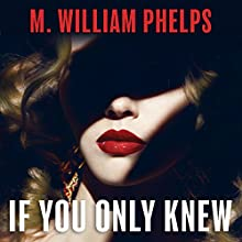 If You Only Knew Audiobook by M. William Phelps Narrated by Jonathan Yen