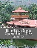 Elijah Sky Elijah's Ultimate Guide to Hong Kong Disneyland 2015 (Elijah's Ultimate Guides)