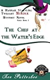 The Chef at the Waters Edge: A Hannah Starvling Twilight Cozy Murder Mystery Novel (Book 1)