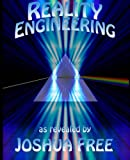 Reality Engineering: Self Mastery, World Leadership & How to Design Your Destiny (A Universal System Developer's Guide to Operating the Human Condition)