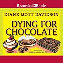 Dying for Chocolate: Goldy Culinary Mysteries, Book 2 Audiobook by Diane Mott Davidson Narrated by Barbara Rosenblat