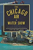 img - for Chicago Air and Water Show, The:: A History of Wings above the Waves book / textbook / text book