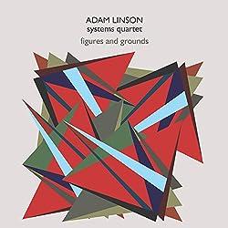 Figures and Grounds - Adam Linson Systems Quartet