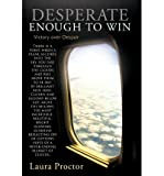 img - for [ DESPERATE ENOUGH TO WIN: VICTORY OVER DESPAIR ] BY Proctor, Laura ( Author ) Jan - 2011 [ Hardcover ] book / textbook / text book