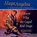 I Know Why the Caged Bird Sings (       UNABRIDGED) by Maya Angelou Narrated by Maya Angelou