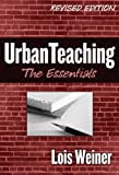 Urban Teaching: The Essentials, Revised Edition 2 Revised by Lois Weiner (2006) Paperback