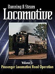 Running a Steam Locomotive Volume 2: Passenger Locomotive Road Operation