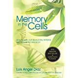 MEMORY IN THE CELLS: how to change             behavioral patterns and  release the pain bodyby Luis Diaz