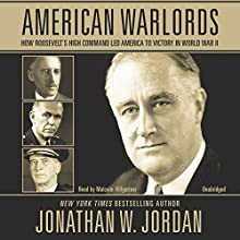 American Warlords: How Roosevelt's High Command Led America to Victory in World War II (       UNABRIDGED) by Jonathan W. Jordan Narrated by Malcolm Hillgartner