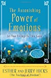 The Astonishing Power of Emotions (1401912451) by Hicks, Esther