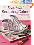 Sensational Sculpted Cakes: How to sc...